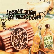 Don't Turn my Music Down - Part Time Party Time Band
