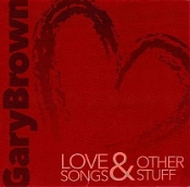 Gary Brown Love Songs and Other Stuff