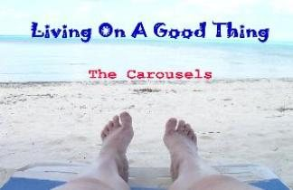 The Carousels - Living On A Good Thing