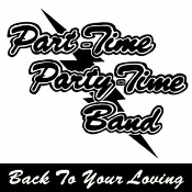 Back to your Loving - Part Time Party Time Band