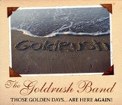 Goldrush Band – Those Golden Days … Are Here Again !