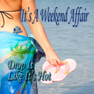 It's A Weekend Affair … Drop It Like It's Hot